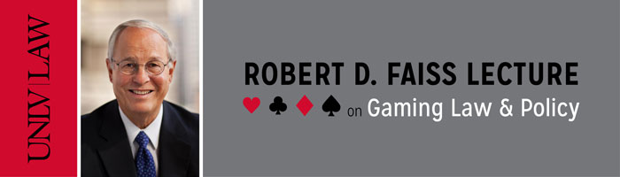 Robert D. Faiss Lecture on Gaming Law & Policy