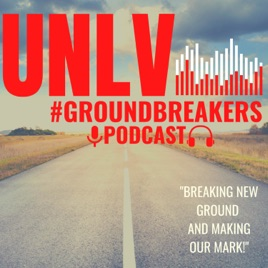 UNLV Groundbreakers Podcast: Breaking new ground and making our mark.