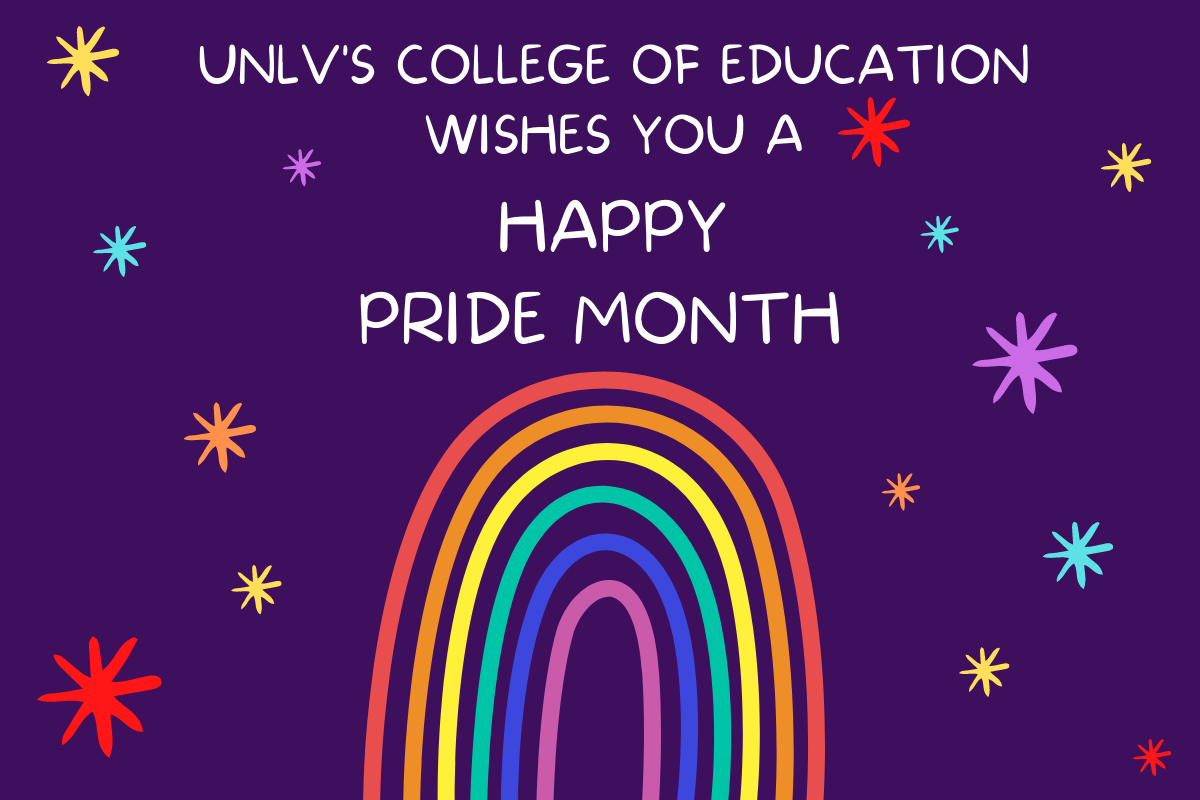 UNLV's College of Education wishes you a happy PRIDE month