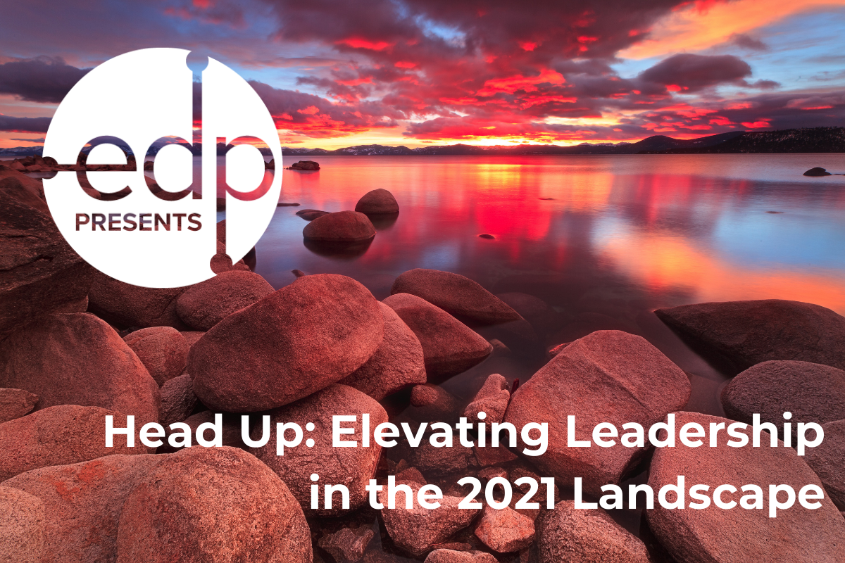 EDP Presents - Head Up: Elevating Leadership in the 2021 Landscape