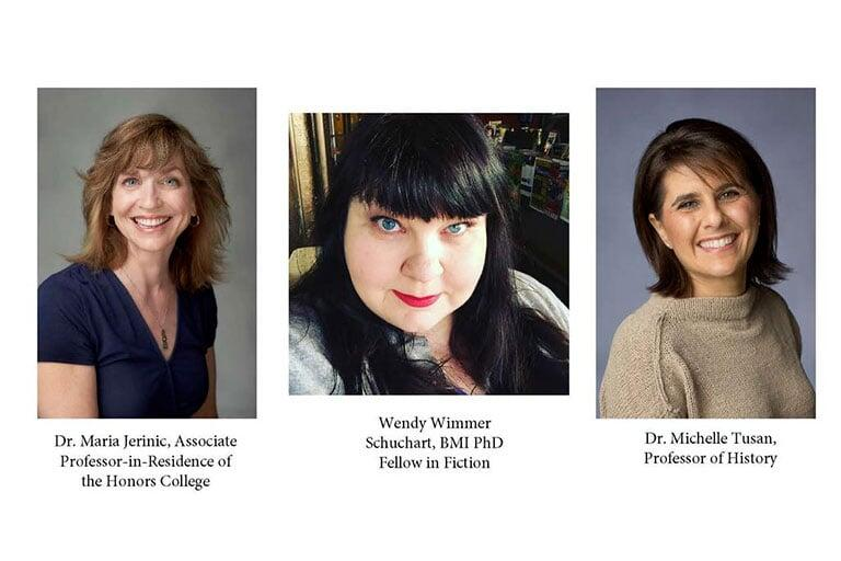 Dr. Maria Jerinic, Associate Professor-in-residence of the Honors college, Wendy Wimmer Schuchart, BMI PhD Fellow in Fiction, and Dr. Michelle Tusan, Professor of History