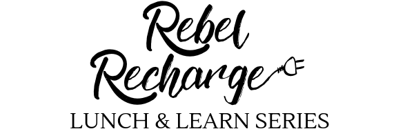 Rebel Recharge Lunch & Learn Series