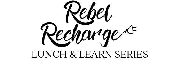 Rebelj Recharge Lunch & Learn Series