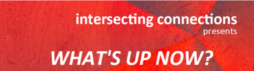 """Red banner with the title """"intersecting connections presents What's Up Now?"""""""